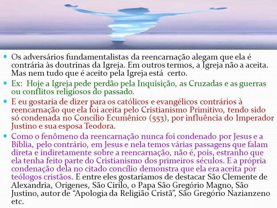 Os adversários fundamentalistas da reencarnação alegam que ela é contrária às doutrinas da Igreja.