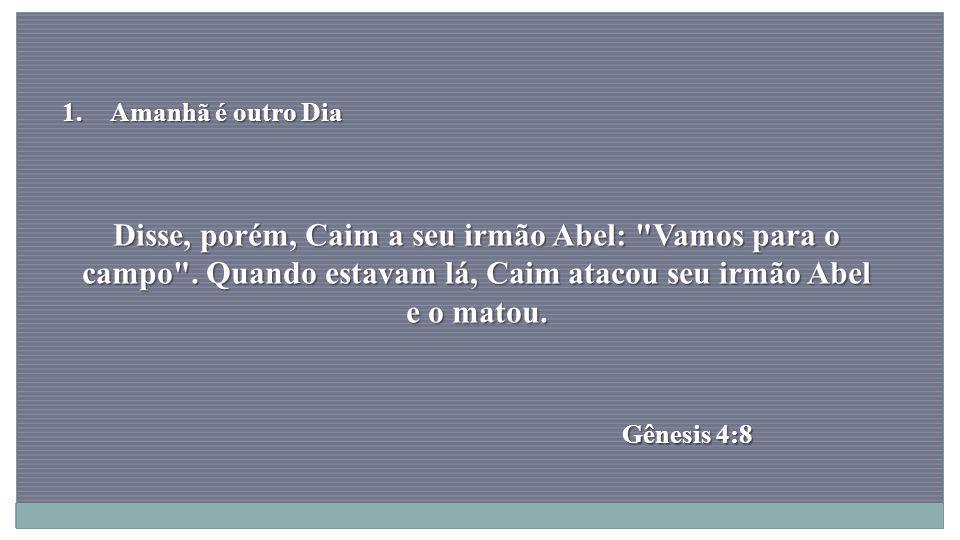 Disse, porém, Caim a seu irmão Abel: