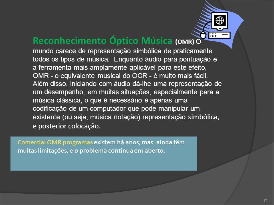 17 Reconhecimento Óptico Música (OMR) O mundo carece de representação simbólica de praticamente todos os tipos de música.
