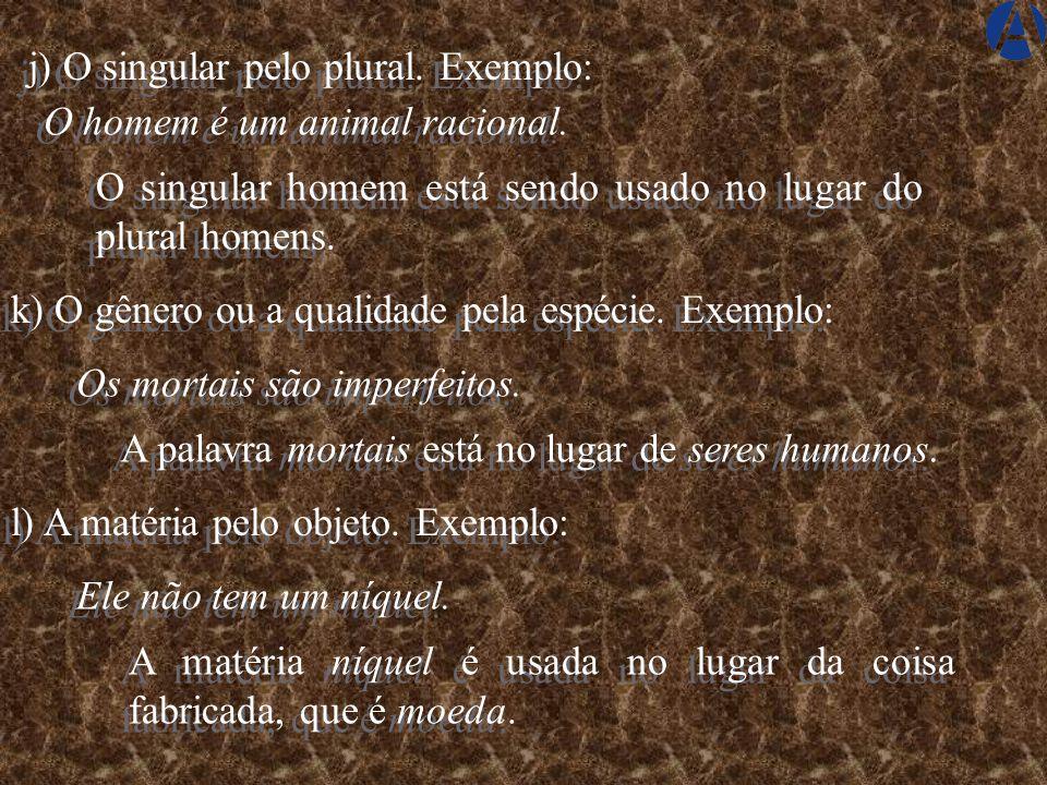 k) O gênero ou a qualidade pela espécie.Exemplo: Os mortais são imperfeitos.