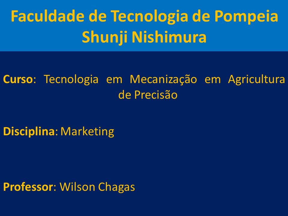 Faculdade de Tecnologia de Pompeia Shunji Nishimura Curso: Tecnologia em Mecanização em Agricultura de Precisão Disciplina: Marketing Professor: Wilso