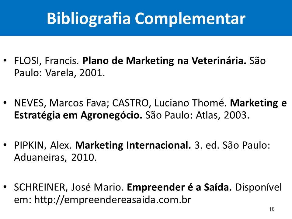 Bibliografia Complementar FLOSI, Francis. Plano de Marketing na Veterinária. São Paulo: Varela, 2001. NEVES, Marcos Fava; CASTRO, Luciano Thomé. Marke