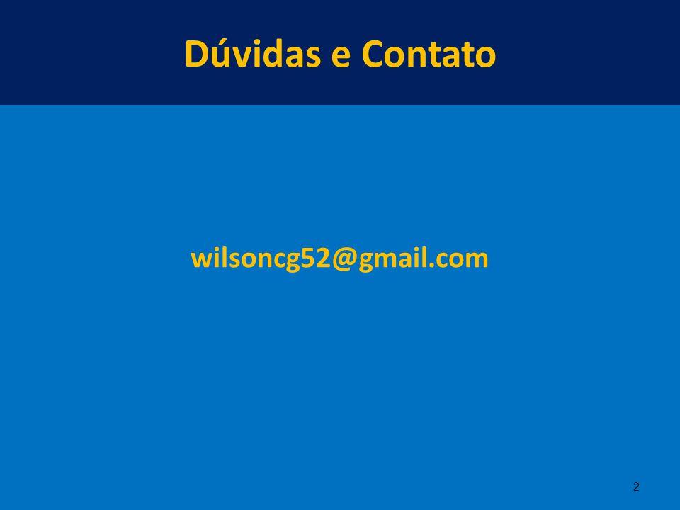Dúvidas e Contato wilsoncg52@gmail.com 2