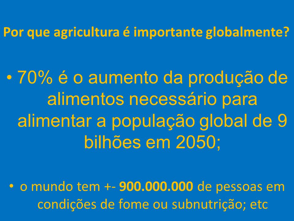 24 Por que agricultura é importante globalmente? 70% é o aumento da produção de alimentos necessário para alimentar a população global de 9 bilhões em