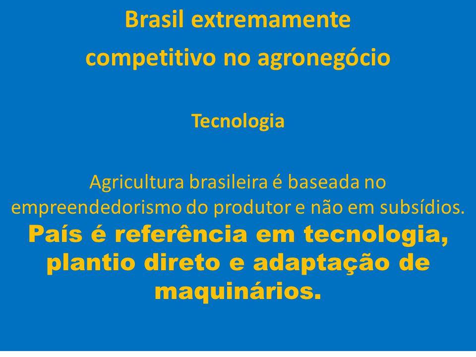 28 Brasil extremamente competitivo no agronegócio Tecnologia Agricultura brasileira é baseada no empreendedorismo do produtor e não em subsídios. País