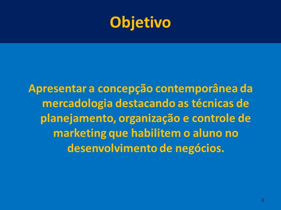 Objetivo Apresentar a concepção contemporânea da mercadologia destacando as técnicas de planejamento, organização e controle de marketing que habilite