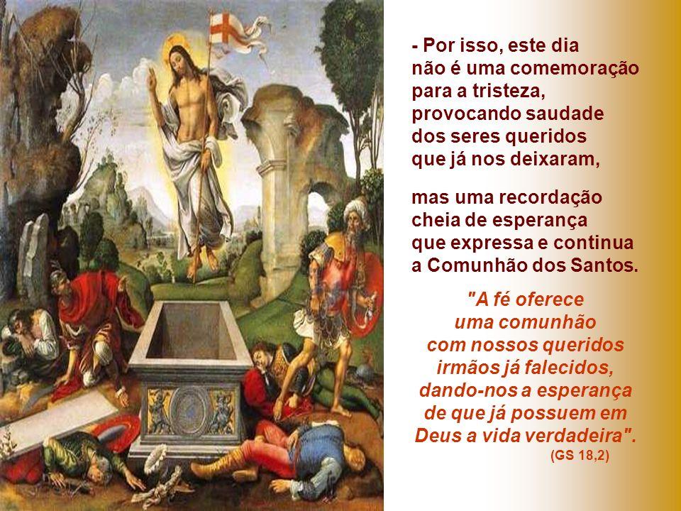 1.Celebramos a vida, não a morte A religião cristã não celebra o culto à morte, mas à vida. Assim o ressalta a Liturgia da Palavra de hoje com suas mu