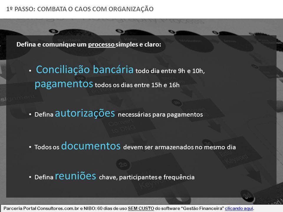 1º PASSO: COMBATA O CAOS COM ORGANIZAÇÃO Defina e comunique um processo simples e claro: Conciliação bancária todo dia entre 9h e 10h, pagamentos todo