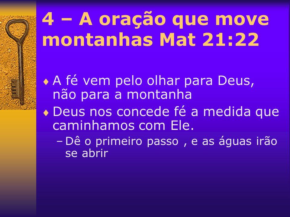 4 – A oração que move montanhas Mat 21:22  A fé vem pelo olhar para Deus, não para a montanha  Deus nos concede fé a medida que caminhamos com Ele.