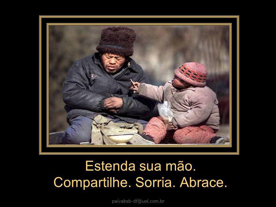 paivabsb-df@uol.com.br Conscientize-se que a verdadeira felicidade está dentro de você. A felicidade não é ter ou alcançar, mas sim dar.
