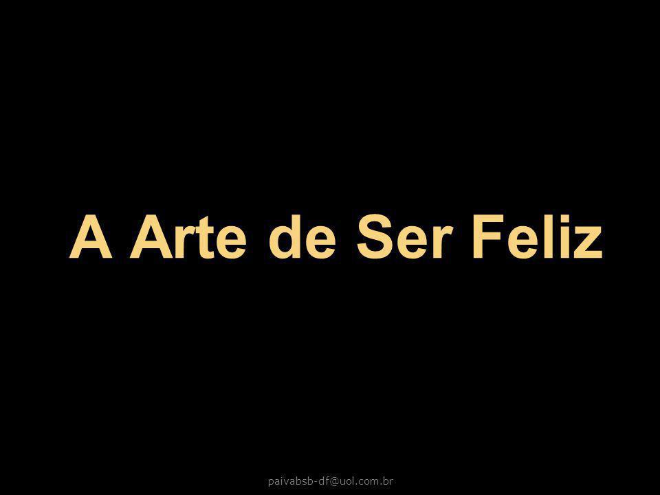 paivabsb-df@uol.com.br A Arte de Ser Feliz