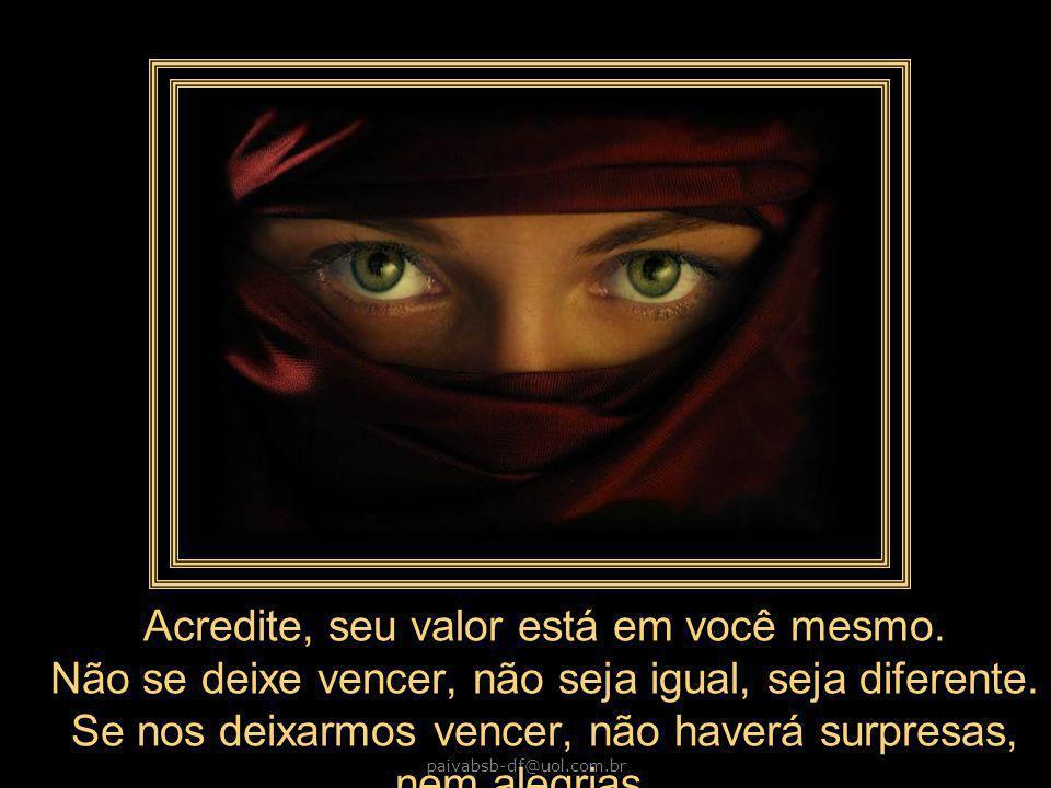 paivabsb-df@uol.com.br Acredite, seu valor está em você mesmo.