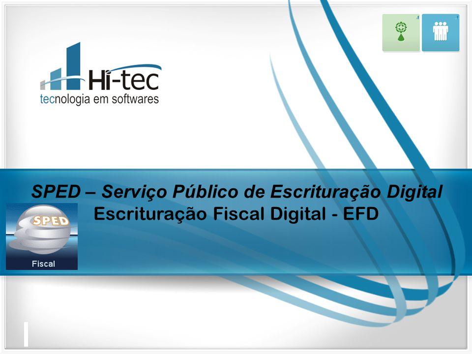 SPED – Serviço Público de Escrituração Digital Escrituração Fiscal Digital - EFD
