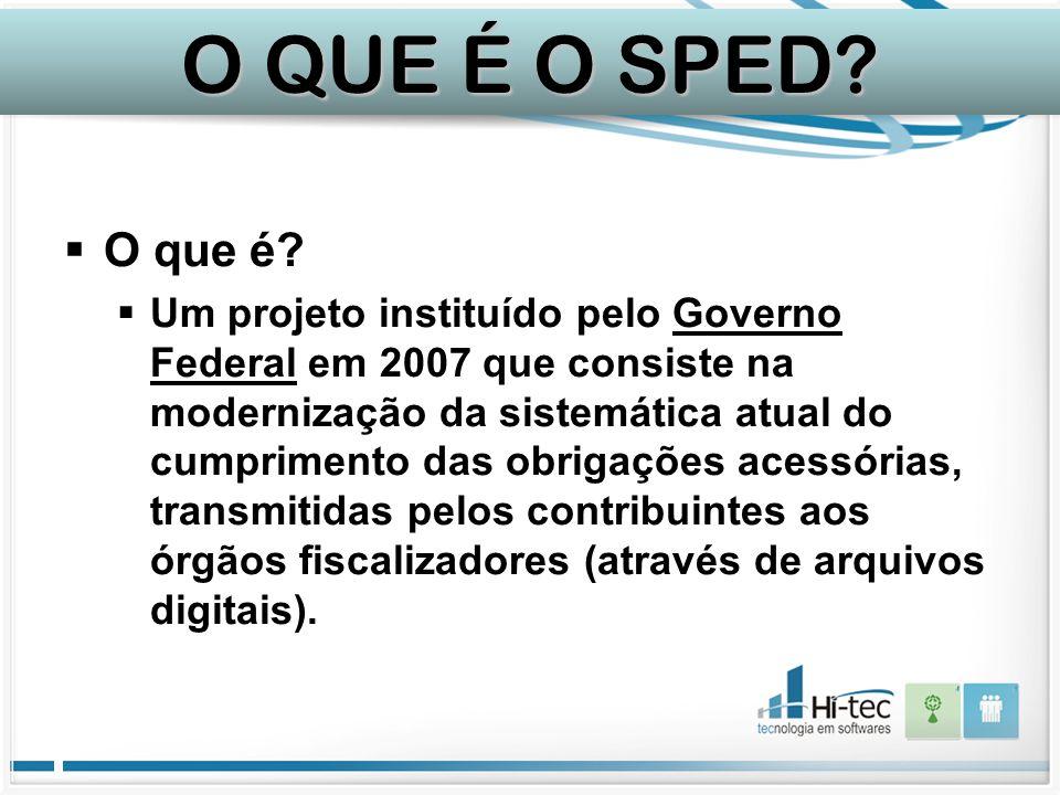  O que é?  Um projeto instituído pelo Governo Federal em 2007 que consiste na modernização da sistemática atual do cumprimento das obrigações acessó
