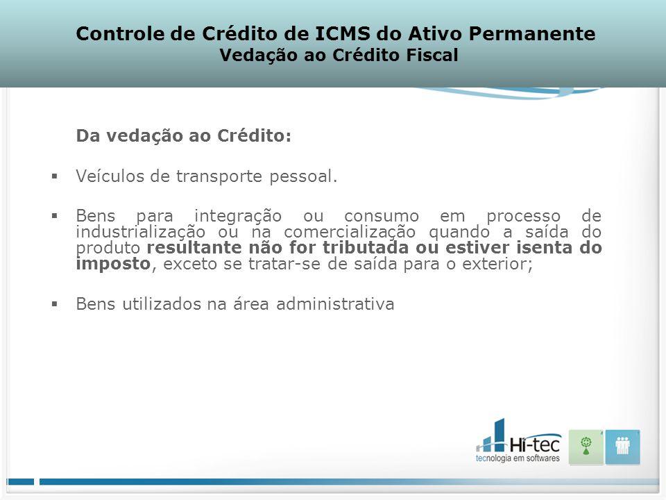 Da vedação ao Crédito:  Veículos de transporte pessoal.  Bens para integração ou consumo em processo de industrialização ou na comercialização quand