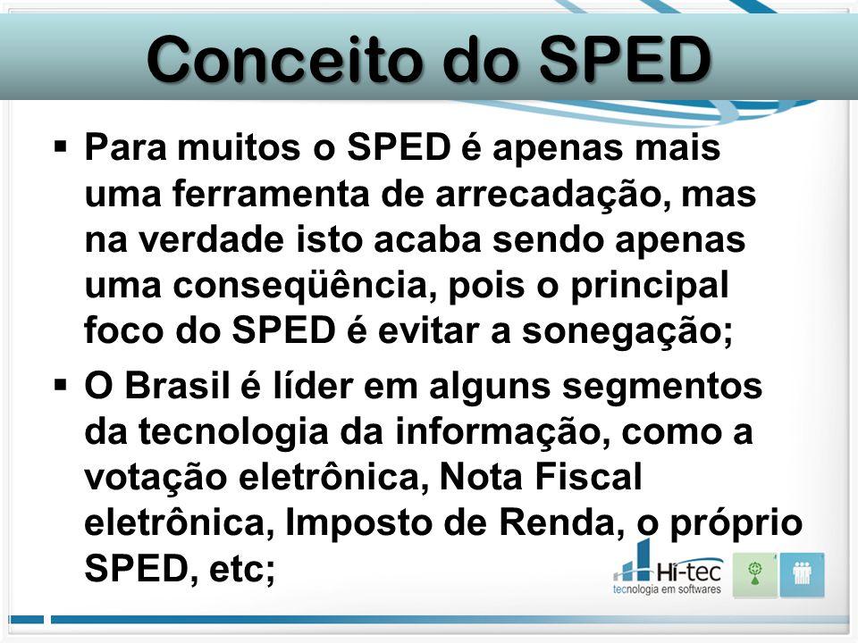 Conceito do SPED  Para muitos o SPED é apenas mais uma ferramenta de arrecadação, mas na verdade isto acaba sendo apenas uma conseqüência, pois o pri