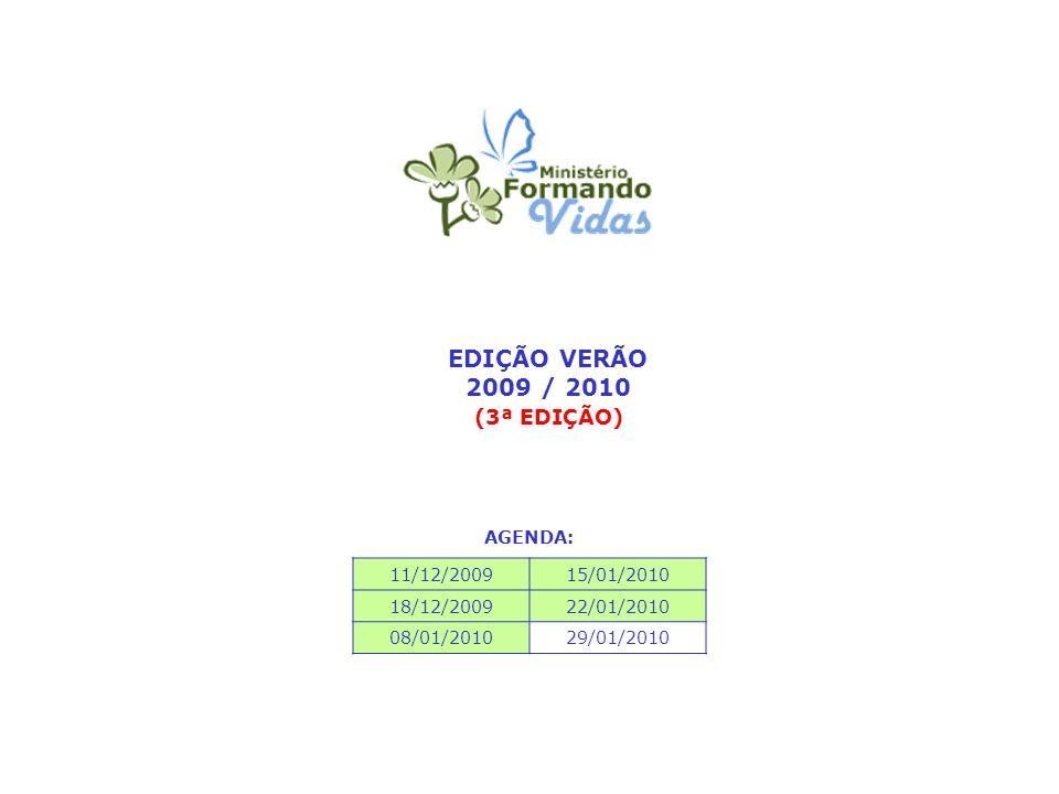 EDIÇÃO VERÃO 2009 / 2010 11/12/200915/01/2010 18/12/200922/01/2010 08/01/201029/01/2010 AGENDA: (3ª EDIÇÃO)