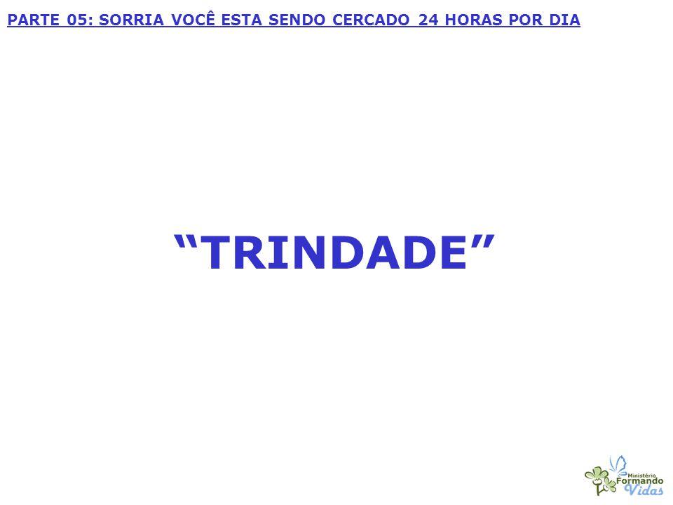"""""""TRINDADE"""" PARTE 05: SORRIA VOCÊ ESTA SENDO CERCADO 24 HORAS POR DIA"""