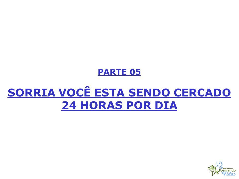 PARTE 05 SORRIA VOCÊ ESTA SENDO CERCADO 24 HORAS POR DIA