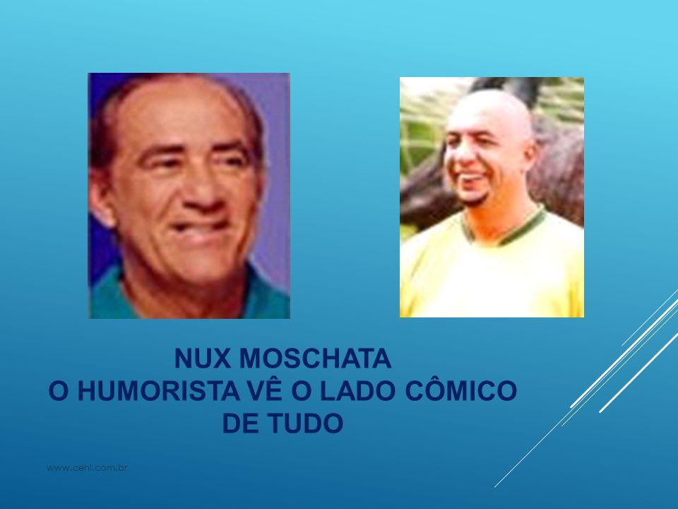 NUX MOSCHATA O HUMORISTA VÊ O LADO CÔMICO DE TUDO www.cehl.com.br