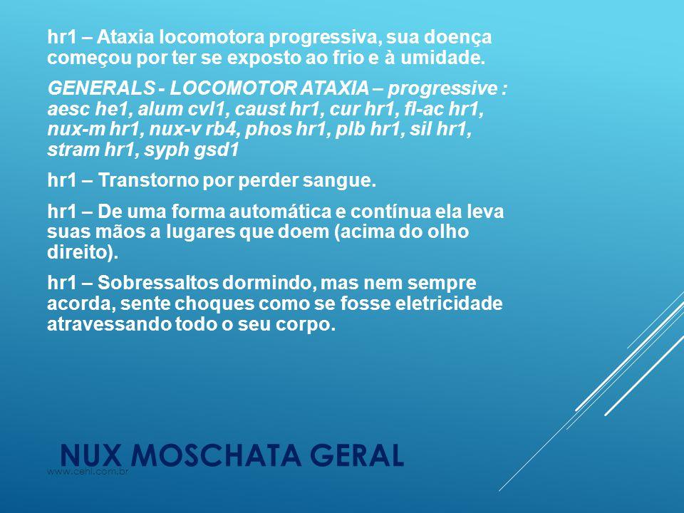 NUX MOSCHATA GERAL hr1 – Ataxia locomotora progressiva, sua doença começou por ter se exposto ao frio e à umidade. GENERALS - LOCOMOTOR ATAXIA – progr