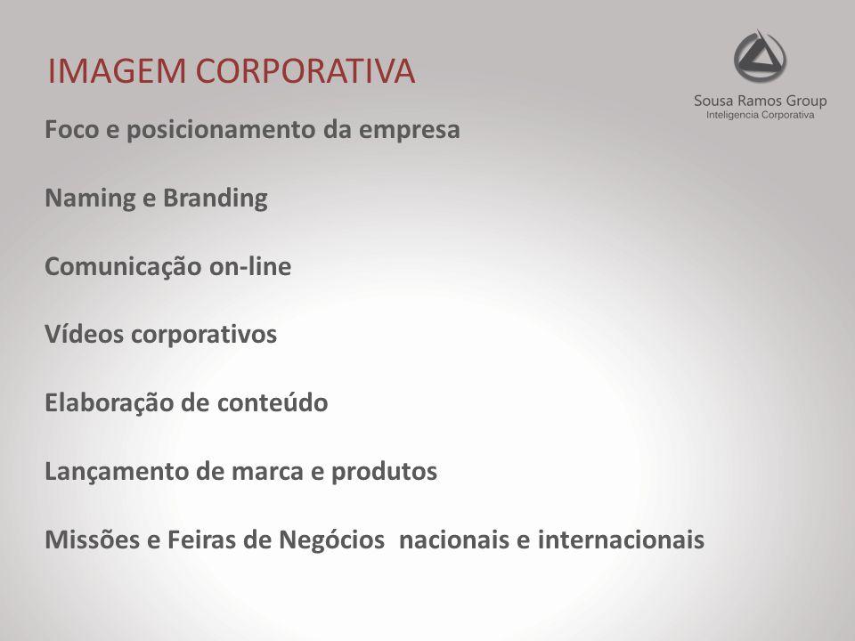 IMAGEM CORPORATIVA Foco e posicionamento da empresa Naming e Branding Comunicação on-line Vídeos corporativos Elaboração de conteúdo Lançamento de marca e produtos Missões e Feiras de Negócios nacionais e internacionais
