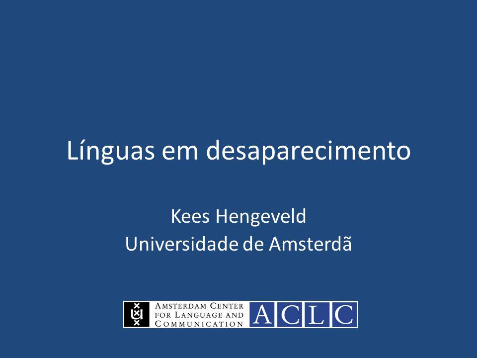 Línguas em desaparecimento Kees Hengeveld Universidade de Amsterdã