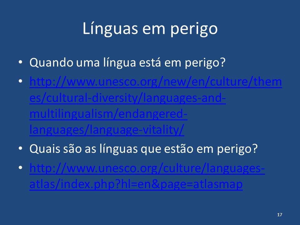 17 Línguas em perigo Quando uma língua está em perigo? http://www.unesco.org/new/en/culture/them es/cultural-diversity/languages-and- multilingualism/