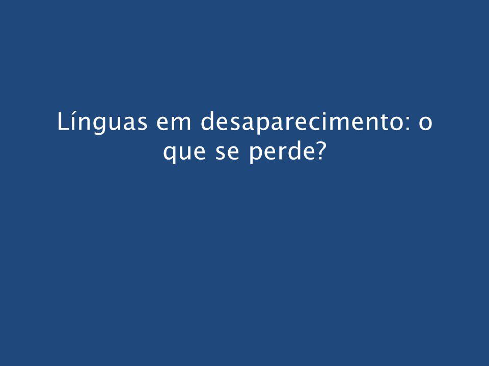 Línguas em desaparecimento: o que se perde