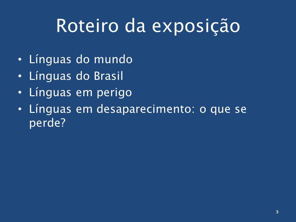 3 Roteiro da exposição Línguas do mundo Línguas do Brasil Línguas em perigo Línguas em desaparecimento: o que se perde.