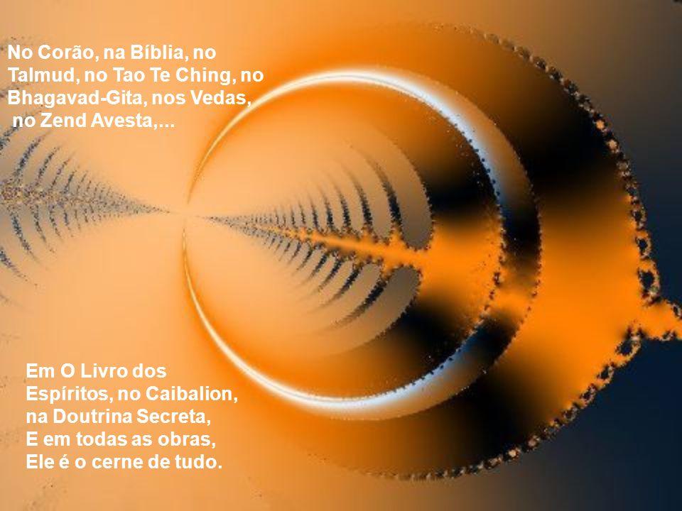 No Corão, na Bíblia, no Talmud, no Tao Te Ching, no Bhagavad-Gita, nos Vedas, no Zend Avesta,...