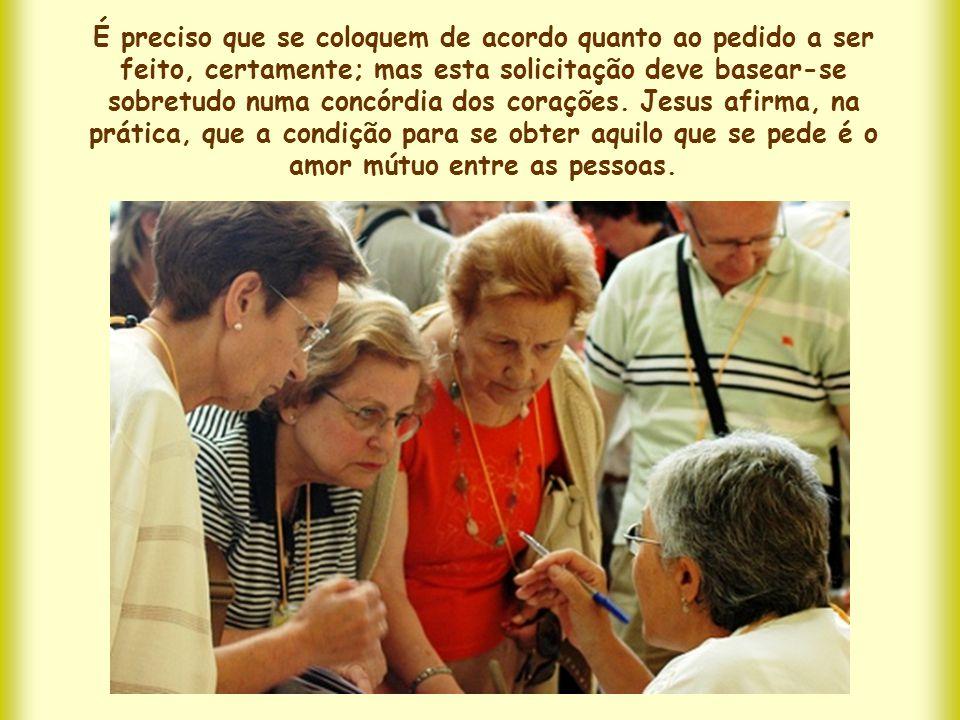 Também no judaísmo é notório, com talvez você saiba, que Deus estima a oração da coletividade; mas Jesus diz uma coisa nova: Se dois de vós estiverem de acordo .