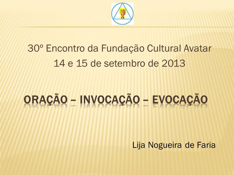 30º Encontro da Fundação Cultural Avatar 14 e 15 de setembro de 2013 Lija Nogueira de Faria