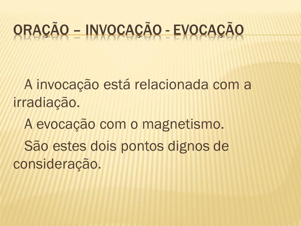 A invocação está relacionada com a irradiação.A evocação com o magnetismo.
