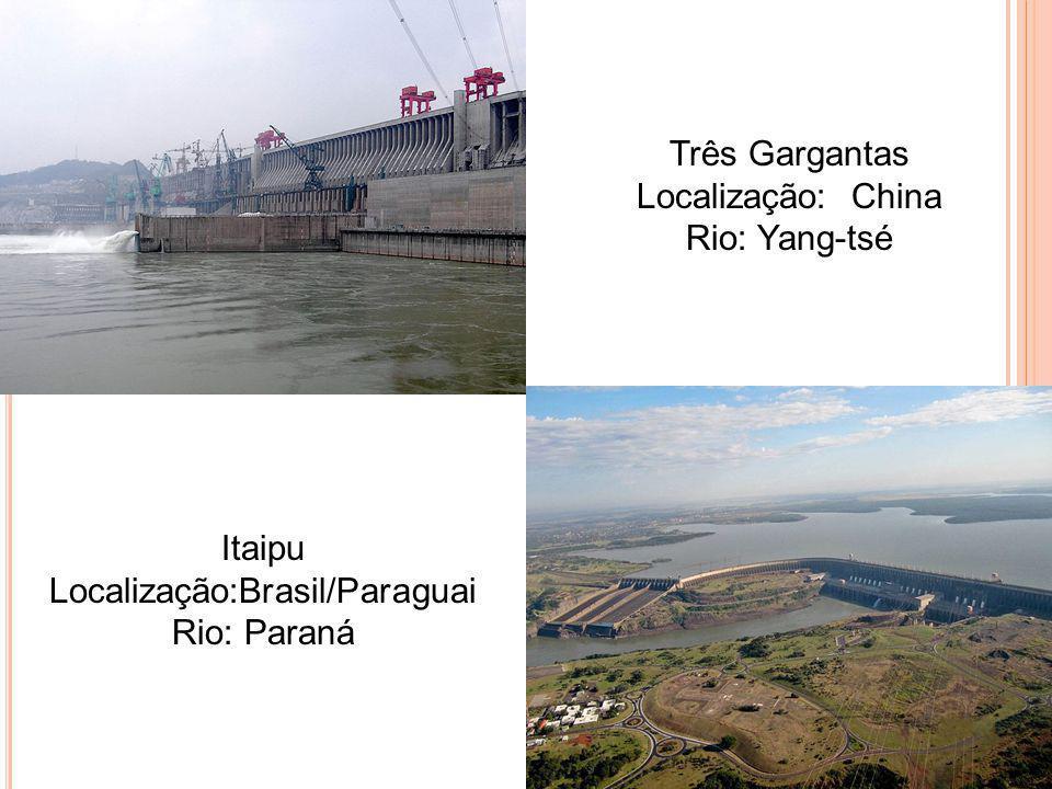 Três Gargantas Localização: China Rio: Yang-tsé Itaipu Localização:Brasil/Paraguai Rio: Paraná