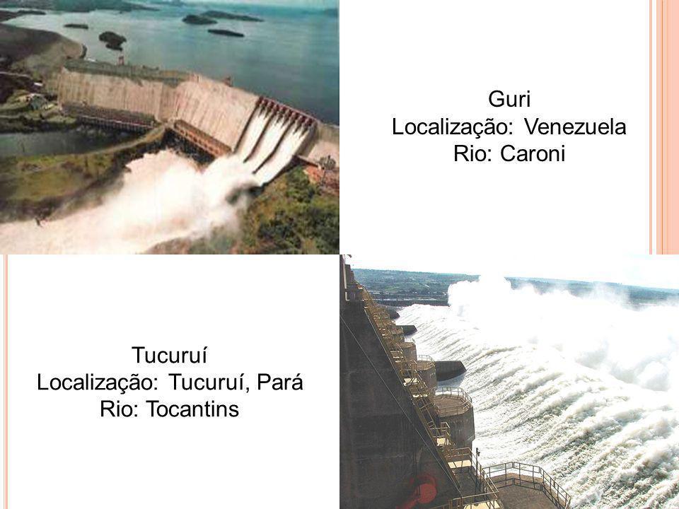 Guri Localização: Venezuela Rio: Caroni Tucuruí Localização: Tucuruí, Pará Rio: Tocantins