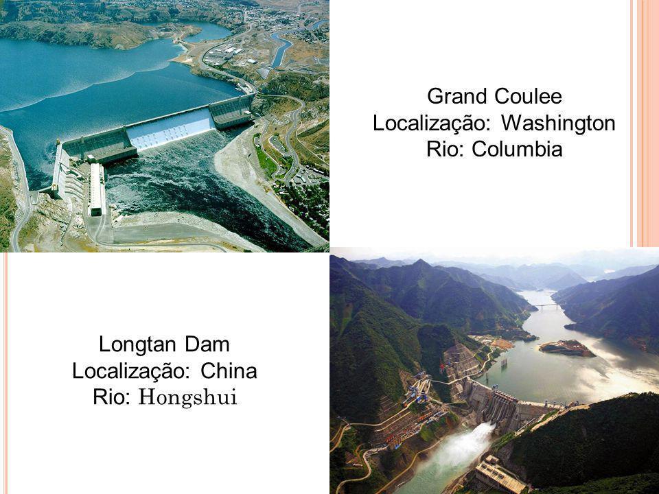 Grand Coulee Localização: Washington Rio: Columbia Longtan Dam Localização: China Rio: Hongshui