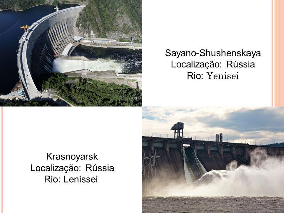 Sayano-Shushenskaya Localização: Rússia Rio: Yenisei Krasnoyarsk Localização: Rússia Rio: Lenissei.