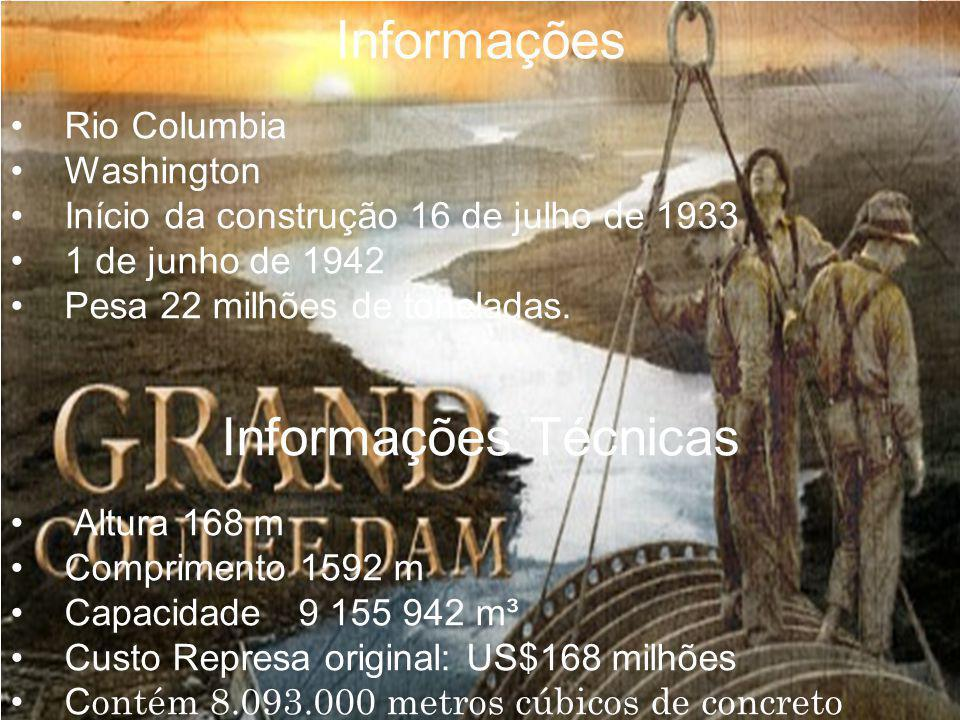 Informações Rio Columbia Washington Início da construção 16 de julho de 1933 1 de junho de 1942 Pesa 22 milhões de toneladas. Informações Técnicas Alt