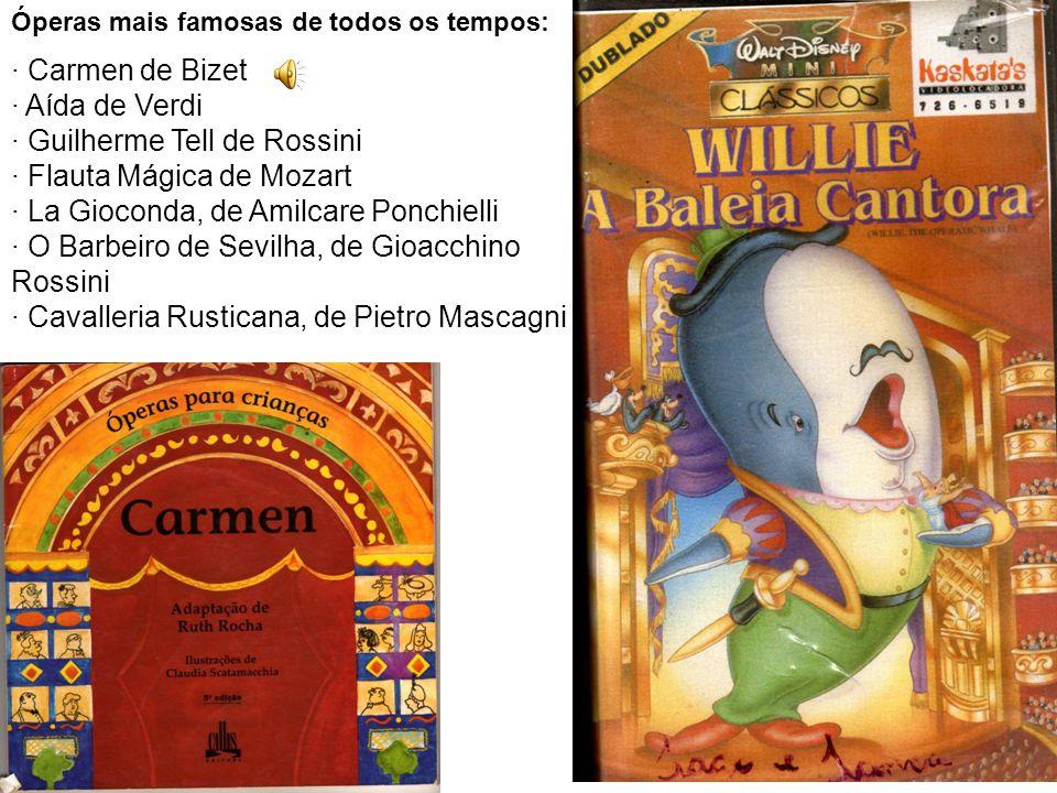 Óperas mais famosas de todos os tempos: · Carmen de Bizet · Aída de Verdi · Guilherme Tell de Rossini · Flauta Mágica de Mozart · La Gioconda, de Amilcare Ponchielli · O Barbeiro de Sevilha, de Gioacchino Rossini · Cavalleria Rusticana, de Pietro Mascagni