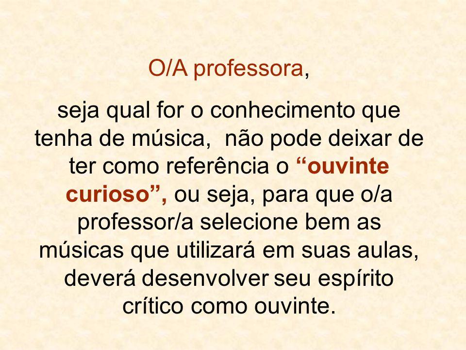 """O/A professora, seja qual for o conhecimento que tenha de música, não pode deixar de ter como referência o """"ouvinte curioso"""", ou seja, para que o/a pr"""