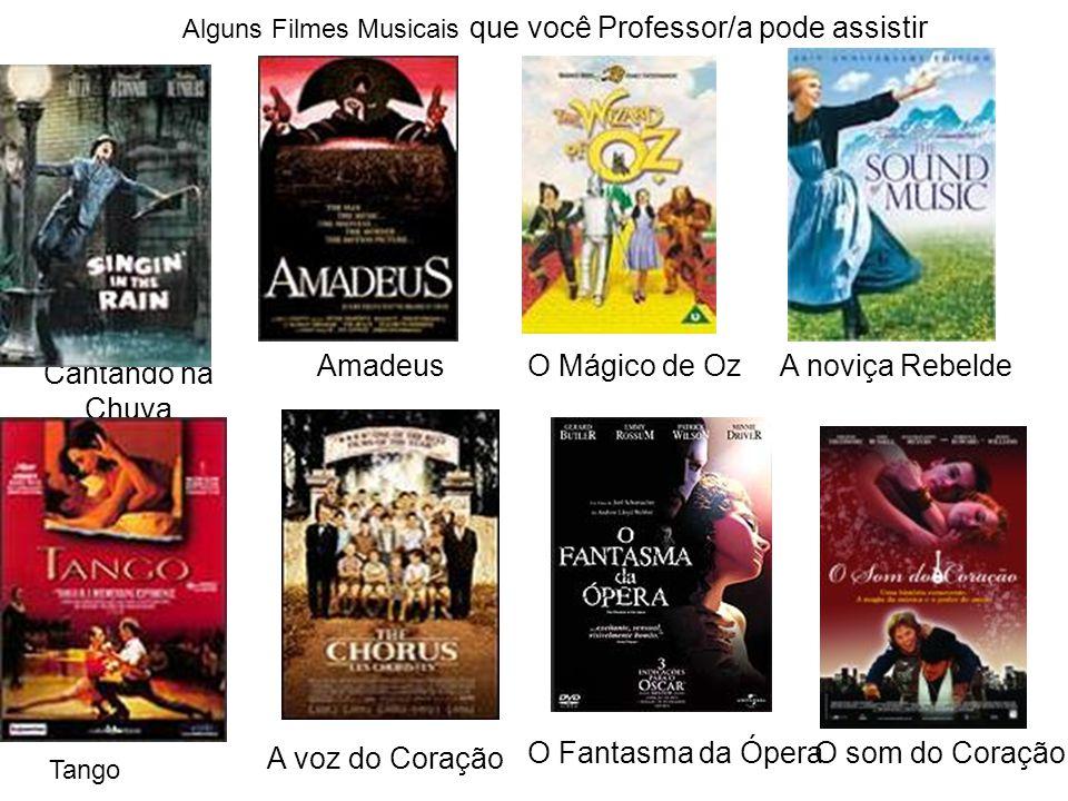Cantando na Chuva Alguns Filmes Musicais que você Professor/a pode assistir O Mágico de OzAmadeusA noviça Rebelde Tango A voz do Coração O Fantasma da ÓperaO som do Coração