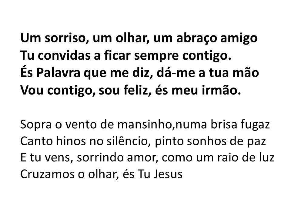 Braços no ar para gritar Braços a abrir para acolher Braços em cruz para dizer Aqui, aqui está Jesus Dou-te o meu coração, tudo o que eu sinto e sou, Leva-me onde quiseres, leva-me contigo vou!