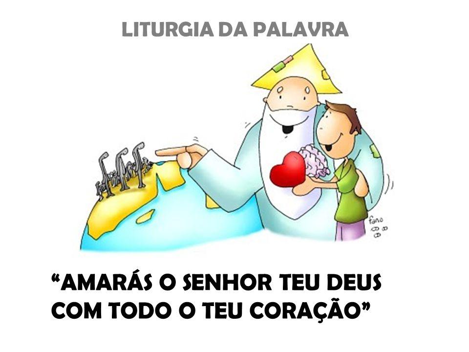 """LITURGIA DA PALAVRA """"AMARÁS O SENHOR TEU DEUS COM TODO O TEU CORAÇÃO"""""""