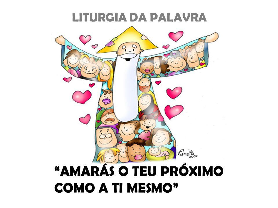 """LITURGIA DA PALAVRA """"AMARÁS O TEU PRÓXIMO COMO A TI MESMO"""""""