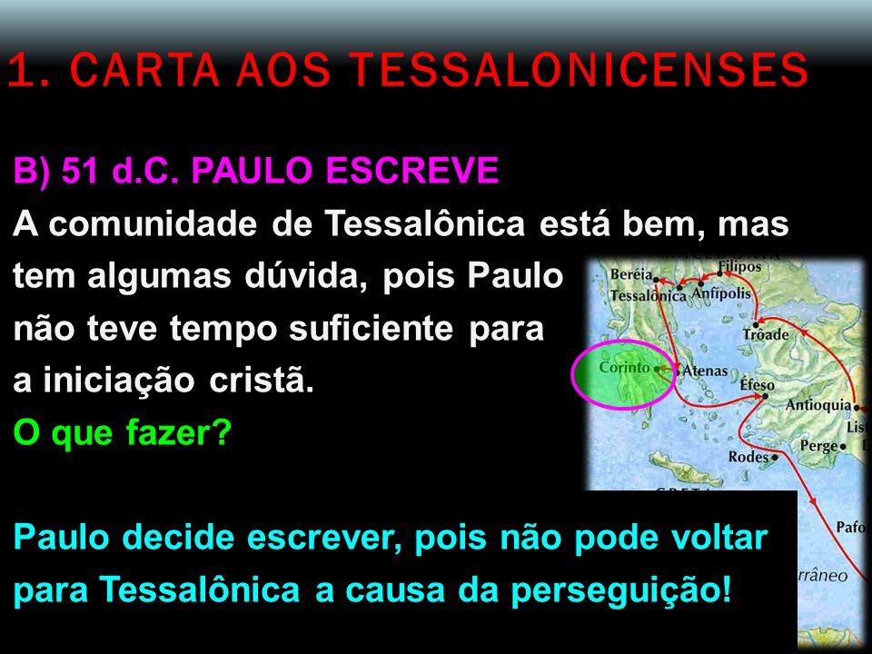 1. CARTA AOS TESSALONICENSES B) 51 d.C. PAULO ESCREVE A comunidade de Tessalônica está bem, mas tem algumas dúvida, pois Paulo não teve tempo suficien