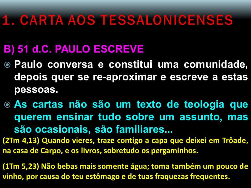 1. CARTA AOS TESSALONICENSES B) 51 d.C. PAULO ESCREVE  Paulo conversa e constitui uma comunidade, depois quer se re-aproximar e escreve a estas pesso
