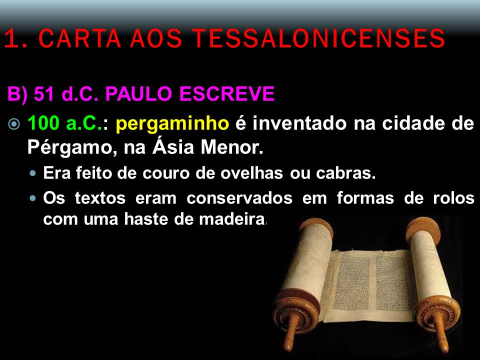 1. CARTA AOS TESSALONICENSES B) 51 d.C. PAULO ESCREVE  100 a.C.: pergaminho é inventado na cidade de Pérgamo, na Ásia Menor. Era feito de couro de ov