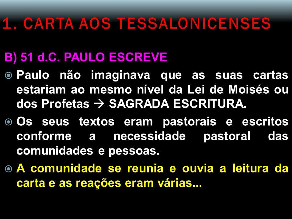1. CARTA AOS TESSALONICENSES B) 51 d.C. PAULO ESCREVE  Paulo não imaginava que as suas cartas estariam ao mesmo nível da Lei de Moisés ou dos Profeta