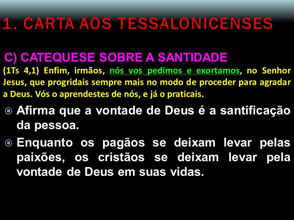 1. CARTA AOS TESSALONICENSES C) CATEQUESE SOBRE A SANTIDADE (1Ts 4,1) Enfim, irmãos, nós vos pedimos e exortamos, no Senhor Jesus, que progridais semp